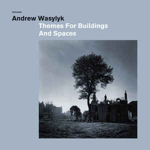 Andrew Wasylyk ‎– Themes For Buildings And Spaces 2017